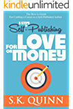 5 Steps to Self-Publishing FOR LOVE OR MONEY: Build a Career as a Self-Published Author (Career Author #2)