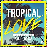 TROPICAL LOVE 3 - The Best Mix of Summer R&B × House