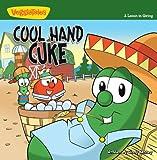 Cool Hand Cuke: A Lesson in Giving (Big Idea Books / VeggieTown Values)