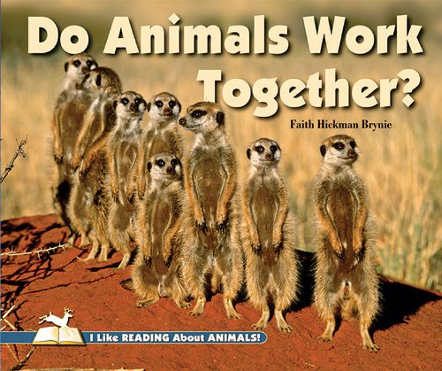 Do Animals Work Together? (I Like Reading About Animals!)