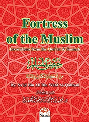 The Fortress of the Muslim: Invocations from the Quran & Sunnah