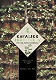 Espalier Fruit Trees For Wall, Hedge, and Pergola: Installation Shaping Care