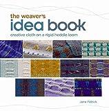 Weaver's Idea Book: Creative Cloth on a Rigid-Heddle Loom