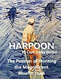 Harpoon: The Passion of Hunting the Magnificent Bluefin Tuna
