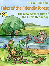 Tales of the Friendly Forest. The New Adventures of the Little Hedgehog (English Edition)