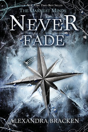 Never Fade (A Darkest Minds Novel)