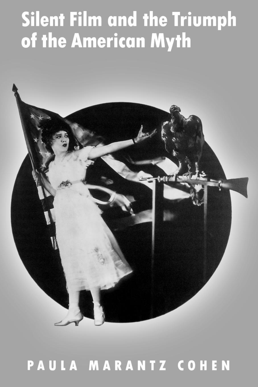 Silent Film and the Triumph of the American Myth: Amazon.co.uk: Paula  Marantz Cohen: 9780195140941: Books