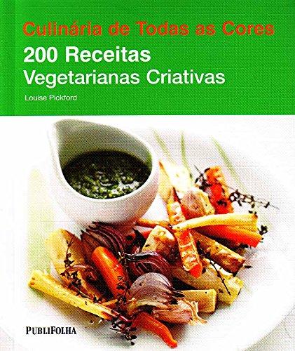 Culinária de Todas as Cores. 200 Receitas Vegetarianas Criativas