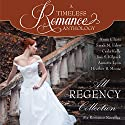 All Regency Collection: A Timeless Romance Anthology, Book 10 Audiobook by Anna Elliott, Sarah M. Eden, Carla Kelly, Josi S. Kilpack, Annette Lyon, Heather B. Moore Narrated by Mary Jane Wells