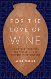 For the Love of Wine: My Odyssey through the World's Most Ancient Wine Culture