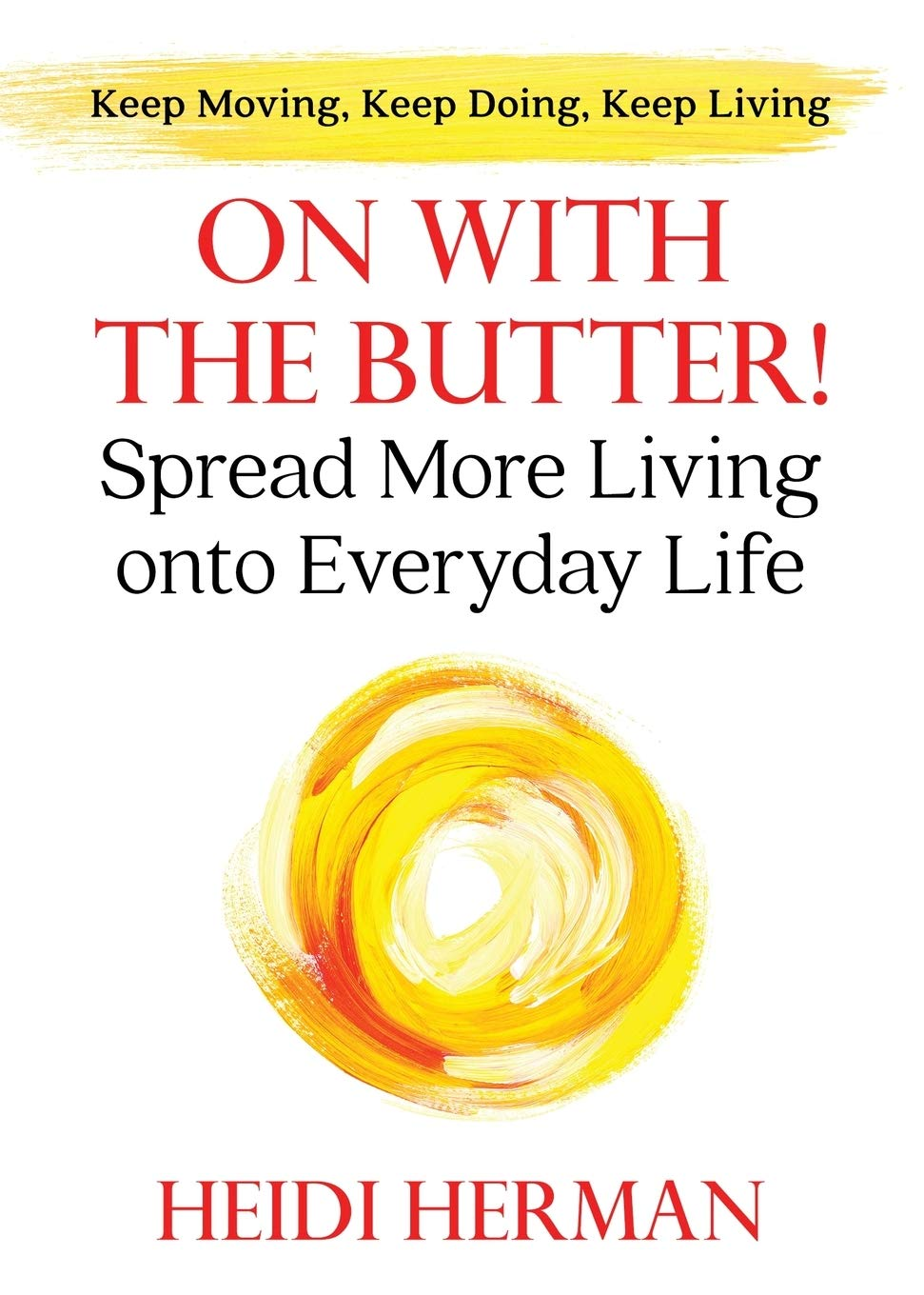 On With The Butter Spread More Living Onto Everyday Life Herman Heidi 9781947233034 Amazon Com Books