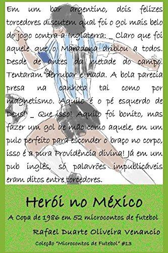 Download Herói no México: A Copa de 1986 em 52 microcontos de futebol (Portuguese Edition) PDF