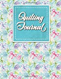 quilt diary - Quilting Journal: Quilt Journal Notebook, Quilt Pattern, Quilters Diary, Hydrangea Flower Cover (Volume 41)