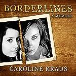 Borderlines: A Memoir | Caroline Kraus