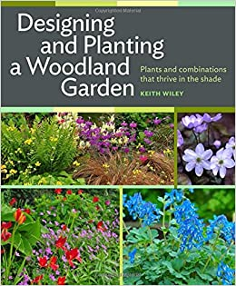 Designing And Planting A Woodland Garden: Plants And Combinations That  Thrive In The Shade: Amazon.co.uk: Keith Wiley: 9781604693850: Books Part 85