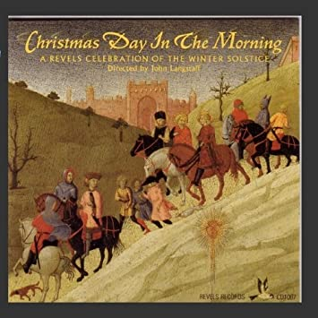 The Christmas Revels - Christmas Day In The Morning: A Revels ...