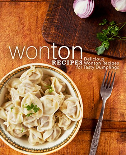Wonton Recipes: Delicious Wonton Recipes for Tasty Dumplings by BookSumo Press