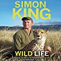 Wild Life: Amazing Animals, Extraordinary People, Astonishing Places Audiobook by Simon King Narrated by Simon King