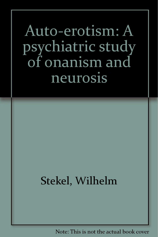 autoerotism a psychiatric study of onanism and neurosis