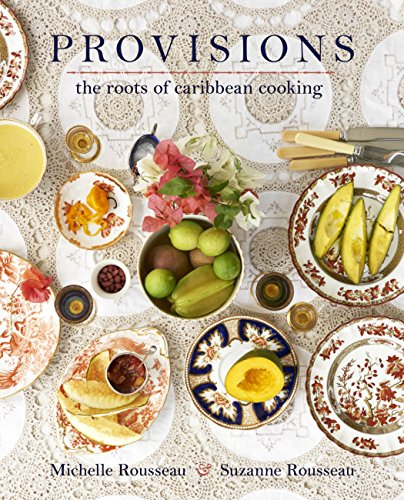 Provisions: The Roots of Caribbean Cooking by Michelle Rousseau, Suzanne Rousseau