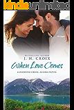 When Love Comes, Contemporary Romance (Diamond Creek, Alaska Novels Book 1)