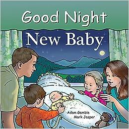 bc3a9d84ac29 Good Night New Baby (Good Night Our World): Adam Gamble, Mark Jasper, Ruth  Palmer: 9781602191884: Amazon.com: Books