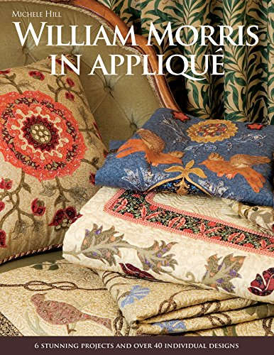 - William Morris in Applique: 6 Stunning Projects and Over 40 Individual Designs