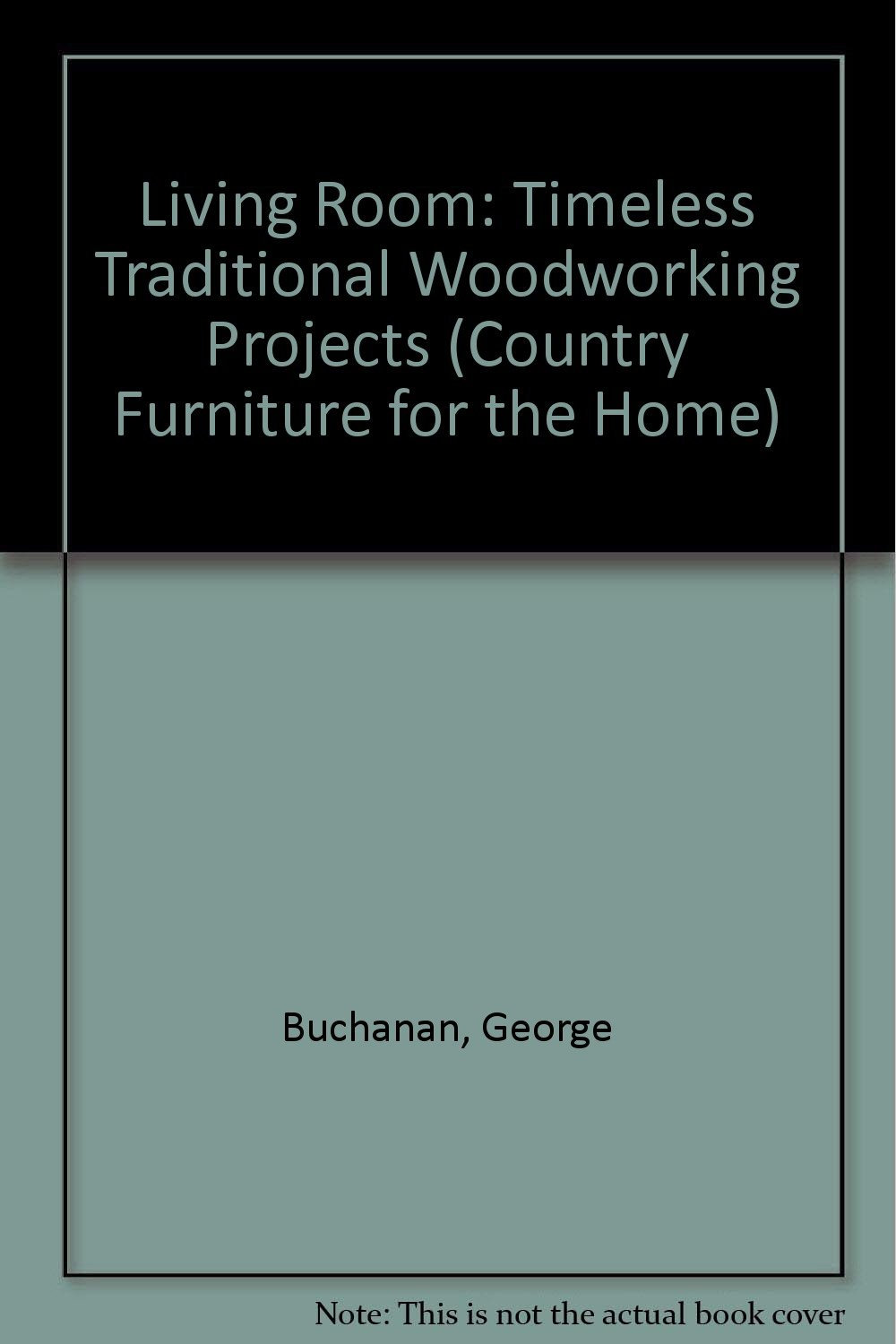 The Living Room: Timeless Traditional Woodworking Projects (Country Furniture for the Home)