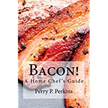 Bacon! A Home Chef's Guide (Home Chef Guidebooks) (Volume 2)