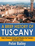img - for A Brief History of Tuscany: Italy s Province of Arts and Wonders for Travelers and Fiction Lovers book / textbook / text book