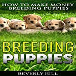 Breeding Puppies: How to Make Money Breeding Puppies | Beverly Hill