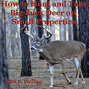 How to Hunt and Take Big Buck Deer on Small Properties Audiobook