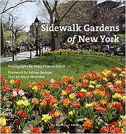 Sidewalk Gardens Of New York: Betsy Pinover Schiff, Alicia Whitaker, Adrian  Benepe: 9781580934640: Amazon.com: Books