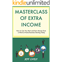 Masterclass for Extra Income (2019): How to Can You Start and Earn Money from a Work at Home Business Starting Today