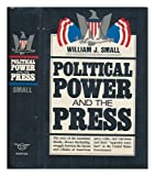 Political Power and the Press, William J. Small, 0393053393