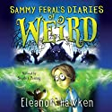 Sammy Feral's Diaries of Weird Audiobook by Eleanor Hawken Narrated by Stephen Perring