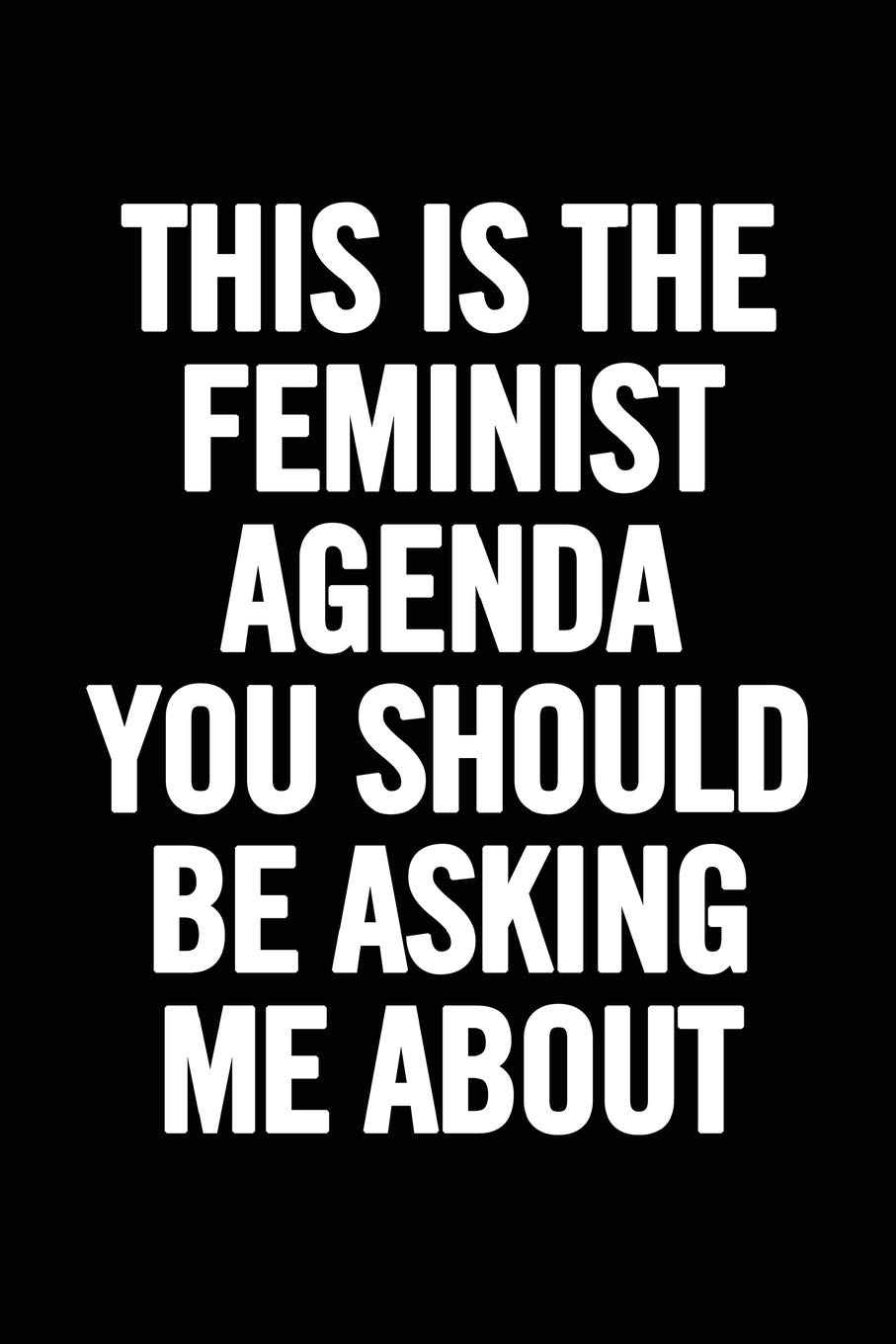This Is The Feminst Agenda You Should Be Asking Me About: Feminist Notebook, Feminism journal, Women's Rights, perfect gift for strong women and ... gift for her, a girl boss or a boss lady PDF