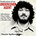 Confessions of an Undercover Agent: Adventures, Close Calls, and the Toll of a Double Life Audiobook by Charlie Spillers Narrated by Aaron Killian