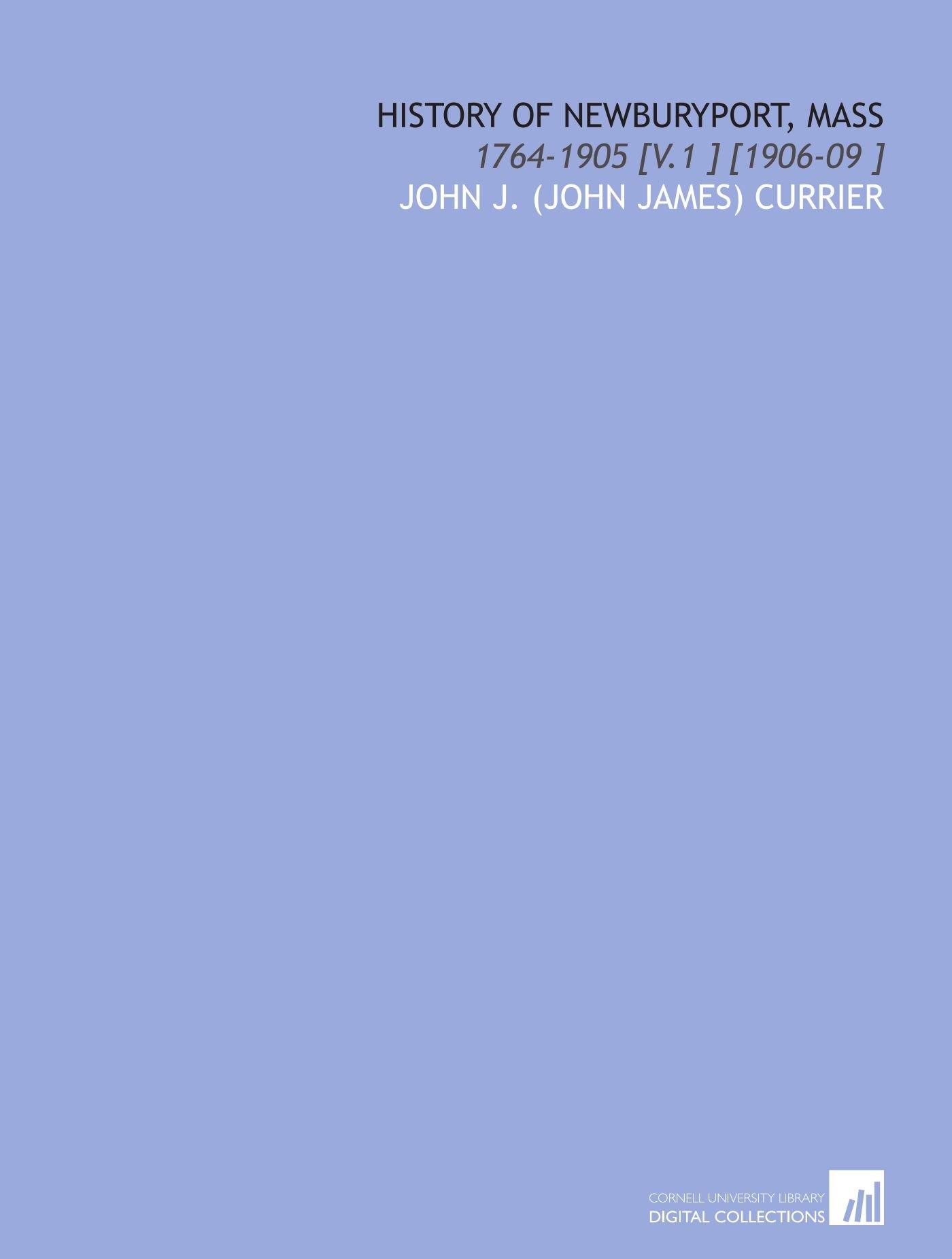 Download History of Newburyport, Mass: 1764-1905 [V.1 ] [1906-09 ] pdf