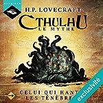 Celui qui hante les ténèbres (Cthulhu - Le mythe 9)   Howard Phillips Lovecraft