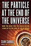 Front cover for the book The Particle at the End of the Universe: How the Hunt for the Higgs Boson Leads Us to the Edge of a New World by Sean Carroll