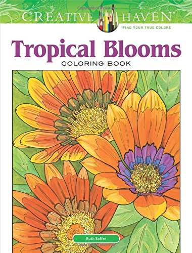 Creative Haven Tropical Blooms Coloring Book (Creative Haven Coloring Books)