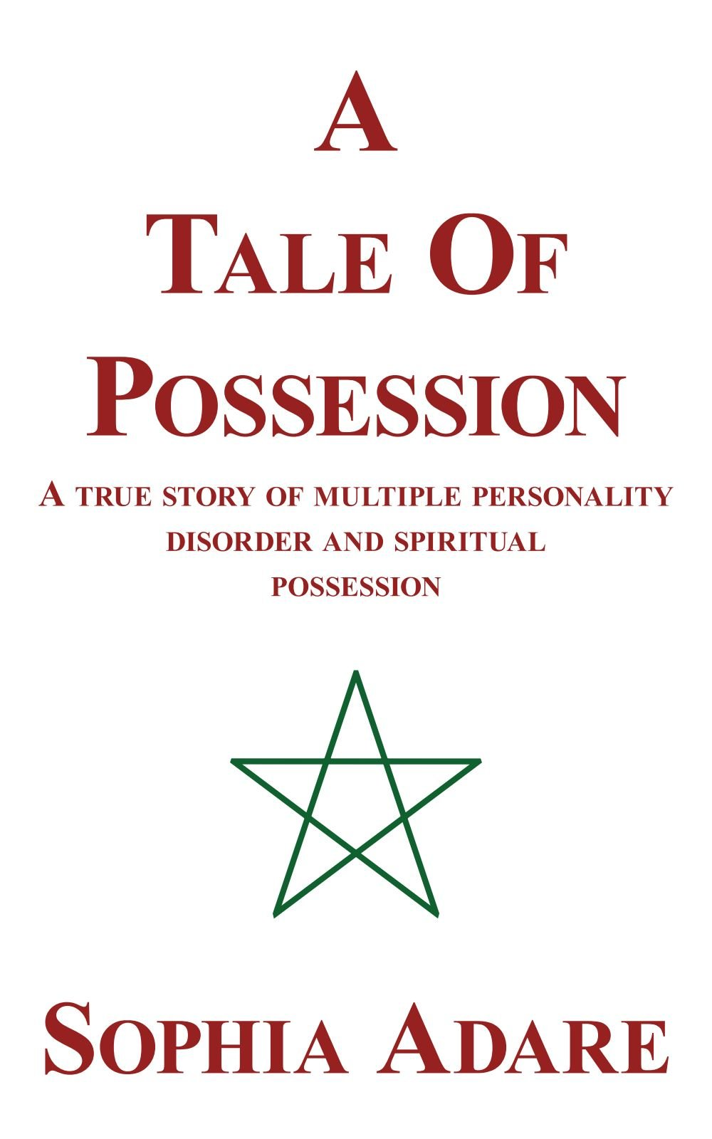 A Tale Of Possession: A True Story Of Multiple Personality Disorder And Spiritual Possession PDF