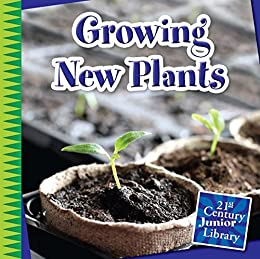 Growing New Plants (21st Century Junior Library: Plants)