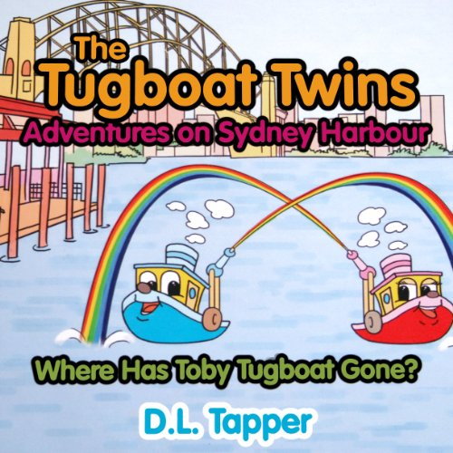 The Tugboat Twins Adventures on Sydney Harbour (Where Has Toby Tugboat Gone? Book 1) (Twin Tug)