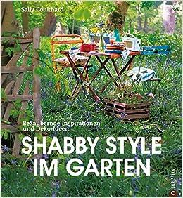 Shabby Style Im Garten Bezaubernde Inspirationen Und Deko Ideen