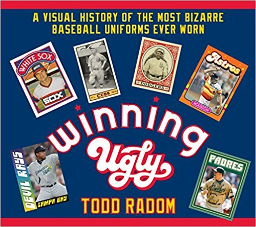 [By Todd Radom ] Winning Ugly: A Visual History of the Most Bizarre Baseball Uniforms Ever Worn (Hardcover)【2018】 by Todd Radom (Author) (Hardcover)