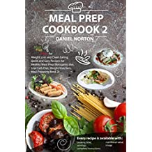 Meal Prep Cookbook: Meal Prep Ideas for Weight Loss and Clean Eating, Quick and Easy Recipes for Healthy Meal Prep (Ketogenic diet, Low Carb Diet, Weight Watchers,   Meal Prepping Book 2 )