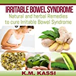 Irritable Bowel Syndrome: Natural and Herbal Remedies to Cure Irritable Bowel Syndrome | K. M. Kassi