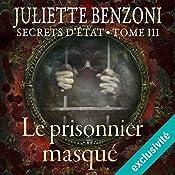 Le prisonnier masqué (Secrets d'État 3) | Juliette Benzoni